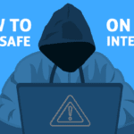 How to Stay Safe on The Internet